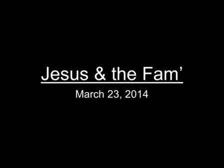Jesus & the Fam' March 23, 2014. Crimson Tribute.