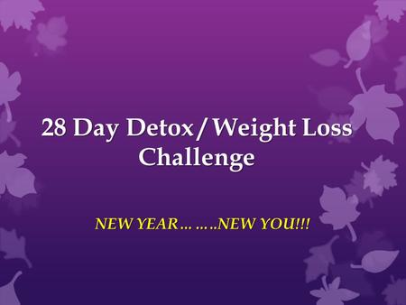 28 Day Detox / Weight Loss Challenge NEW YEAR……..NEW YOU!!!
