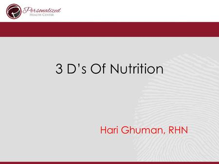 3 D's Of Nutrition Hari Ghuman, RHN. Goal: Improve Recovery Improve Performance Increase Muscle Mass Decrease Body Fat Decrease Inflammation Improve Longevity.
