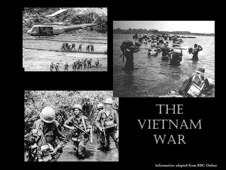 The Vietnam War Information adapted from BBC Online.