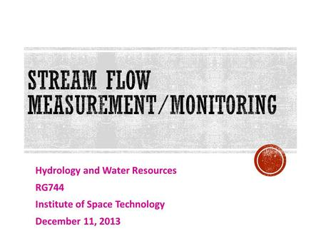 Hydrology and Water Resources RG744 Institute of Space Technology December 11, 2013.