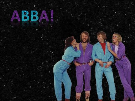  ABBA was a Swedish pop group formed in Stockholm in 1972  ABBA is an acronym of the first letters of the band members' first names (Agnetha, Benny,