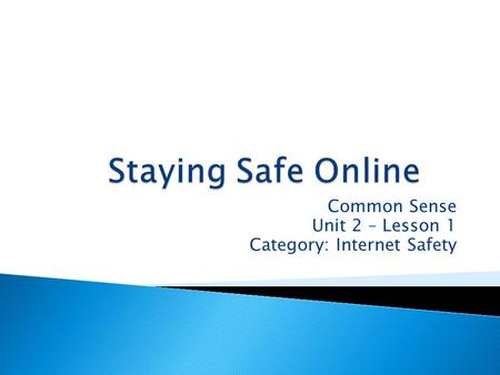 Common Sense Unit 2 – Lesson 1 Category: Internet Safety.