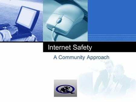 Company LOGO Internet Safety A Community Approach.