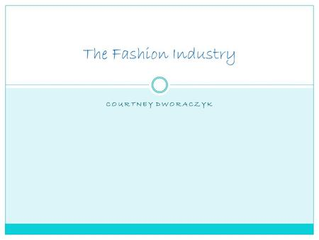 COURTNEY DWORACZYK The Fashion Industry. INTERNATIONAL LICENSING DIRECTOR Education: Individual must have a Bachelor's degree Experience: 5-7 years of.