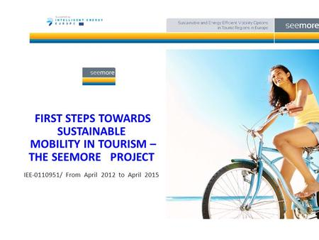 FIRST STEPS TOWARDS SUSTAINABLE MOBILITY IN TOURISM – THE SEEMORE PROJECT IEE-011­0951/ From April 2012 to April 2015.