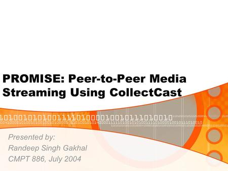 PROMISE: Peer-to-Peer Media Streaming Using CollectCast Presented by: Randeep Singh Gakhal CMPT 886, July 2004.
