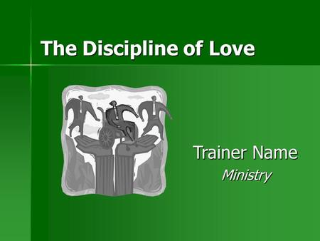 The Discipline of Love Trainer Name Ministry. 2 Introduction Give some examples of what discipline helps to achieve. Give some examples of what discipline.