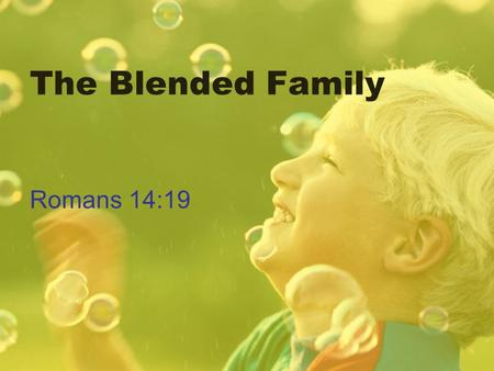 The Blended Family Romans 14:19. What Is a Blended Family? The blended family is a family unit in which one or both of the spouses have been previously.