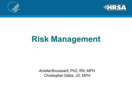 Risk Management Amelia Broussard, PhD, RN, MPH Christopher Gibbs, JD, MPH.