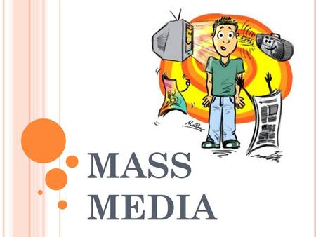 MASS MEDIA. What is communication? sending, receiving and sharing information, ideas, messages How do people communicate? variety of means of communication.