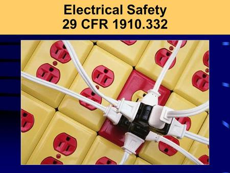 Electrical Safety 29 CFR 1910.332. Concerned About Electricity? How many sets of Christmas lights do you plug into one extension cord? Do you still use.