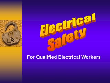 For Qualified Electrical Workers. Electrical Hazards.
