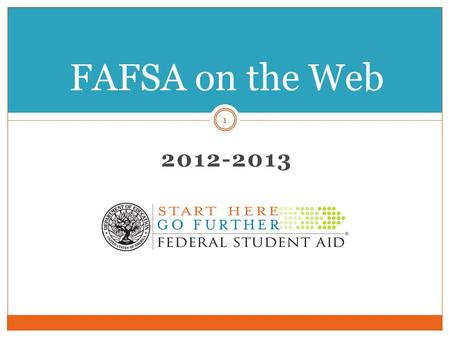 2012-2013 FAFSA on the Web 1. Disclaimers 2 This is a preview of the 2012-2013 FAFSA on the Web (FOTW) site. The web site is subject to change pending.