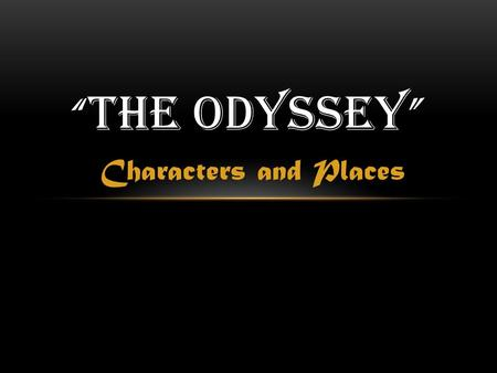 "Characters and Places "" THE ODYSSEY "". MORTAL CHARACTERS Odysseus – protagonist; king of Ithaca; military leader in the Trojan War Penelope – wife of."