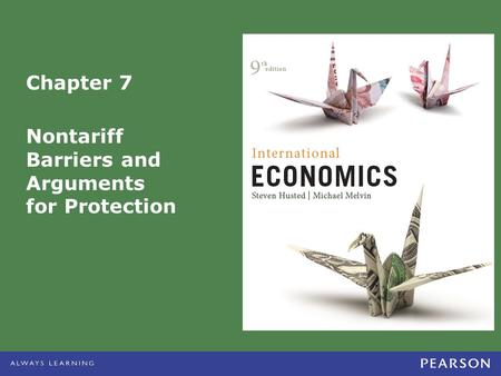 Chapter 7 Nontariff Barriers and Arguments for Protection.
