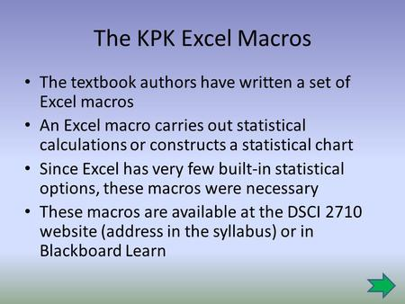 The KPK Excel Macros The textbook authors have written a set of Excel macros An Excel macro carries out statistical calculations or constructs a statistical.