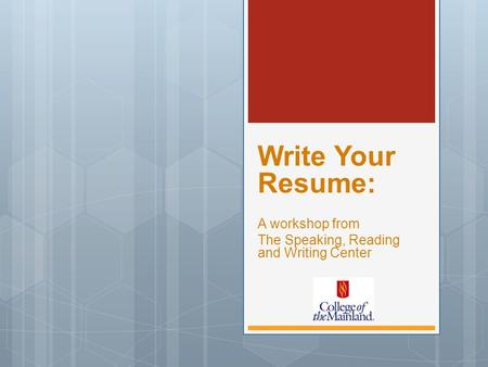 Write Your Resume: A workshop from The Speaking, Reading and Writing Center.