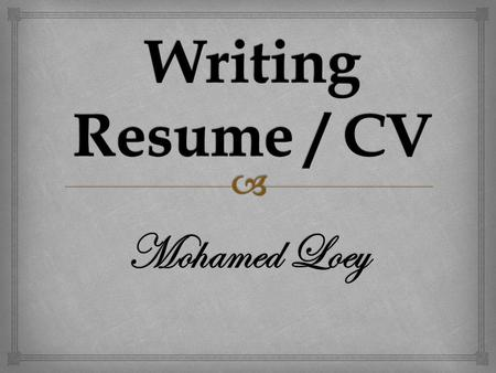 Mohamed Loey.   A resume is a snapshot summarizing your personal data, qualifications,skills Resume / CV.