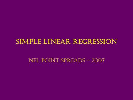 Simple Linear Regression NFL Point Spreads – 2007.