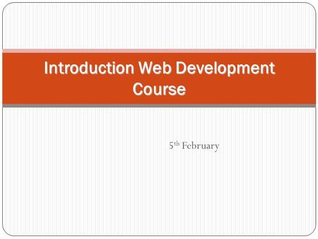 5 th February Introduction Web Development Course.