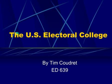 The U.S. Electoral College By Tim Coudret ED 639.