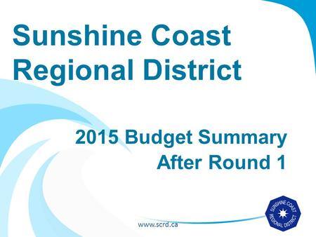 Www.scrd.ca Sunshine Coast Regional District 2015 Budget Summary After Round 1.