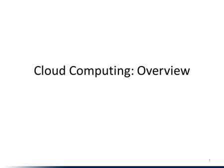 Cloud Computing: Overview 1. This lecture What is cloud computing? What are its essential characteristics? Why cloud computing? Classification/service.