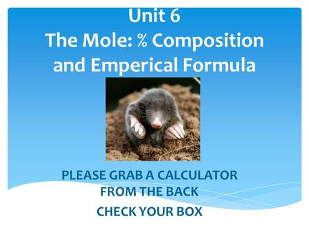 Unit 6 The Mole: % Composition and Emperical Formula