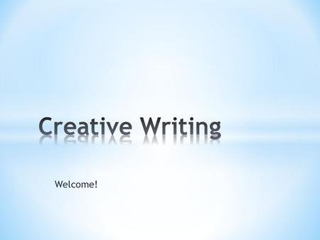 Welcome!. Writing that expresses ideas and thoughts in an imaginative way. The writer gets to express feelings and emotions instead of just presenting.