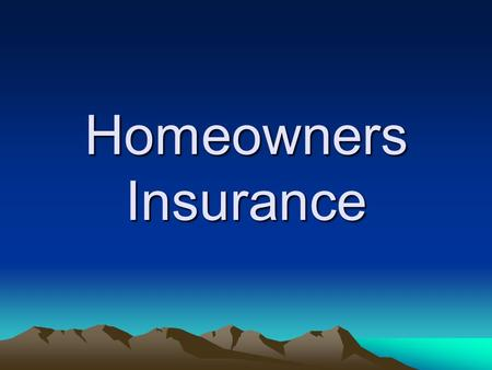 Homeowners Insurance. Homeowners 2000 program Homeowners 2000 Program by the Insurance Services Office (ISO)