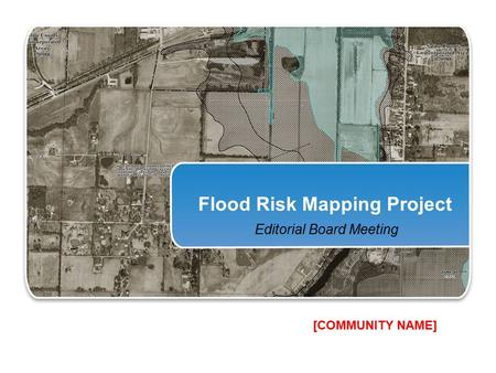 Flood Risk Mapping Project Editorial Board Meeting [COMMUNITY NAME]