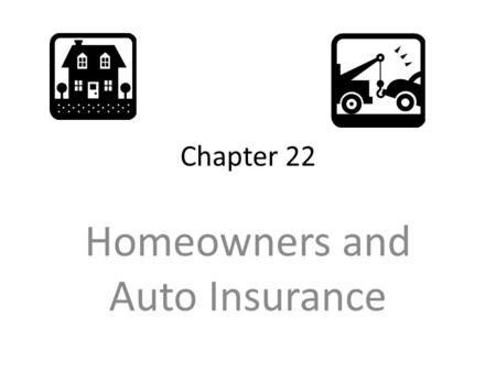 Chapter 22 Homeowners and Auto Insurance. Risk-Management Methods Section 1Insurance and Risk Management Chapter 22 Home and Motor Vehicle Insurance Methods.