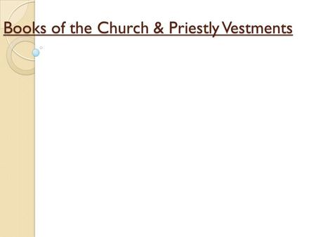 Books of the Church & Priestly Vestments. Books of the Church The Church has prepared five readings for each Liturgy; the Pauline Epistle, the Catholic.