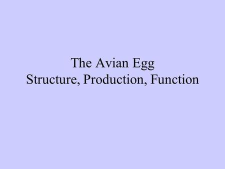 The Avian Egg Structure, Production, Function. Topics Anatomy of the Egg Anatomy of Avian Female Reproductive Tract Process of Egg Formation Aspects of.