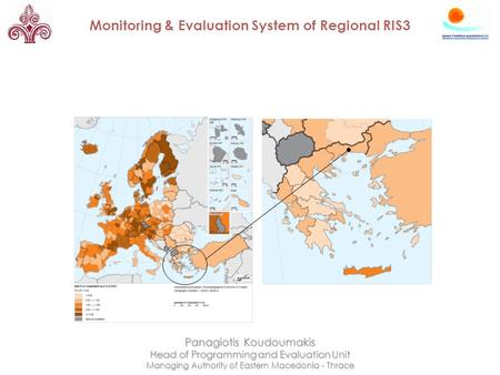 Monitoring & Evaluation System of Regional RIS3 Panagiotis Koudoumakis Head of Programming and Evaluation Unit Managing Authority of Eastern Macedonia.