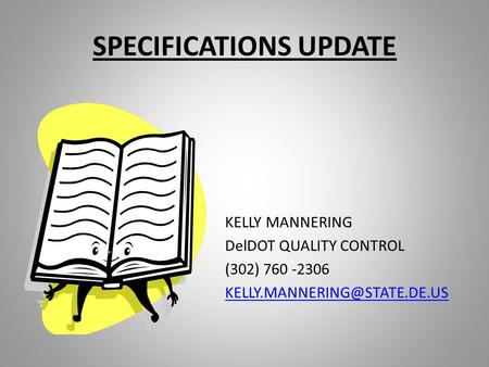 SPECIFICATIONS UPDATE KELLY MANNERING DelDOT QUALITY CONTROL (302) 760 -2306
