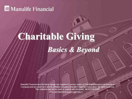 FOR BROKER/DEALER USE ONLY1 Charitable Giving Basics & Beyond Manulife Financial and the block design are registered service marks of The Manufacturers.
