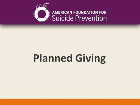 Planned Giving. AFSP's Lifesaver's Society Our Lifesavers Society allows you to leave AFSP a planned gift. Planned giving ensures that your donation goes.