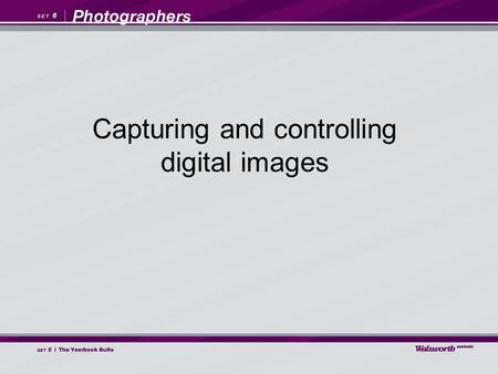 Capturing and controlling digital images. Great images are not made by digital cameras. They are made by photographers who understand what to look for.