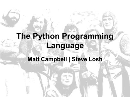 The Python Programming Language Matt Campbell | Steve Losh.