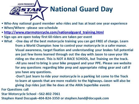 National Guard Day Who-Any national guard member who rides and has at least one year experience When/Where –please see schedule