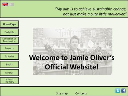 "Home Page Welcome to Jamie Oliver's Official Website! Early Life Education vs Motivation Projects Tv Series Books Awards Jamie's Industry ""My aim is to."