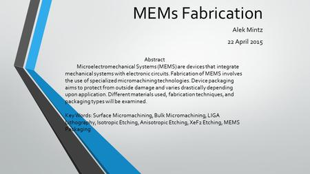 MEMs Fabrication Alek Mintz 22 April 2015 Abstract