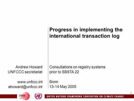 1 Andrew Howard UNFCCC secretariat  Progress in implementing the international transaction log Consultations on registry.