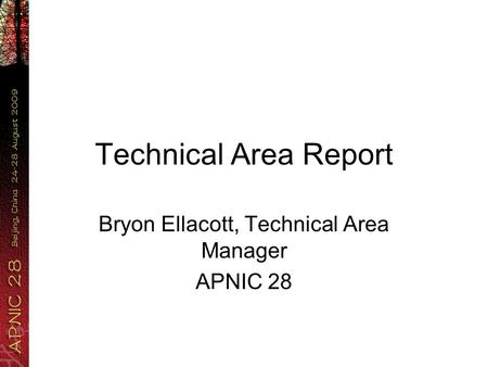 Technical Area Report Bryon Ellacott, Technical Area Manager APNIC 28.