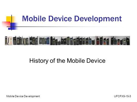 UFCFX5-15-3Mobile Device Development History of the Mobile Device.