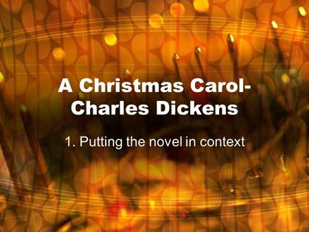 A Christmas Carol- Charles Dickens 1. Putting the novel in context.