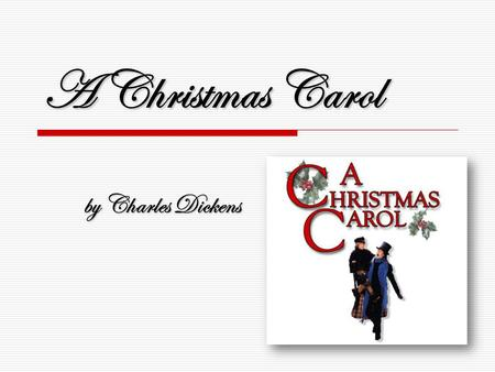 A Christmas Carol by Charles Dickens.