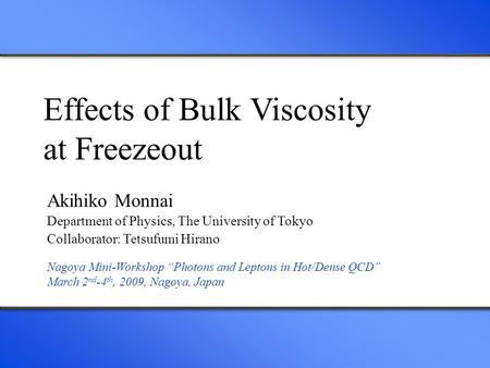 Effects of Bulk Viscosity at Freezeout Akihiko Monnai Department of Physics, The University of Tokyo Collaborator: Tetsufumi Hirano Nagoya Mini-Workshop.